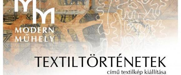 GEBAUER GALÉRIA: Modern Műhely Textilművész Társaság Textiltörténetek c. textilkép  kiállítása.