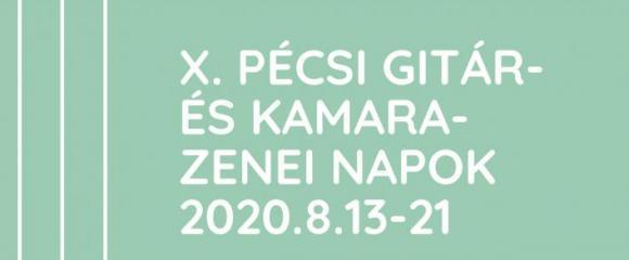 X.PÉCSI GITÁR- ÉS KAMARAZENEI NAPOK 2020.08.13-21.