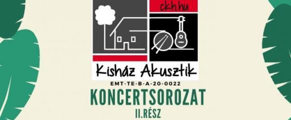 KISHÁZ AKUSZTIK koncertsorozat II. rész